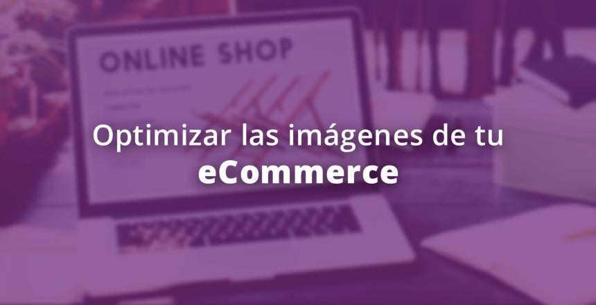 Optimizar las imágenes de tu e-commerce