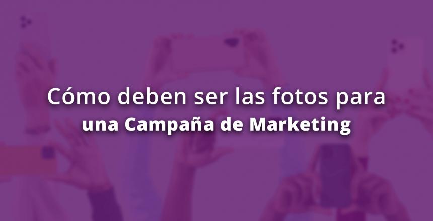 como deben ser las fotografías para una campaña de marketing